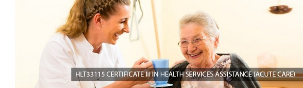 HLT33115 – Certificate III in Health Services Assistance (Acute Care)